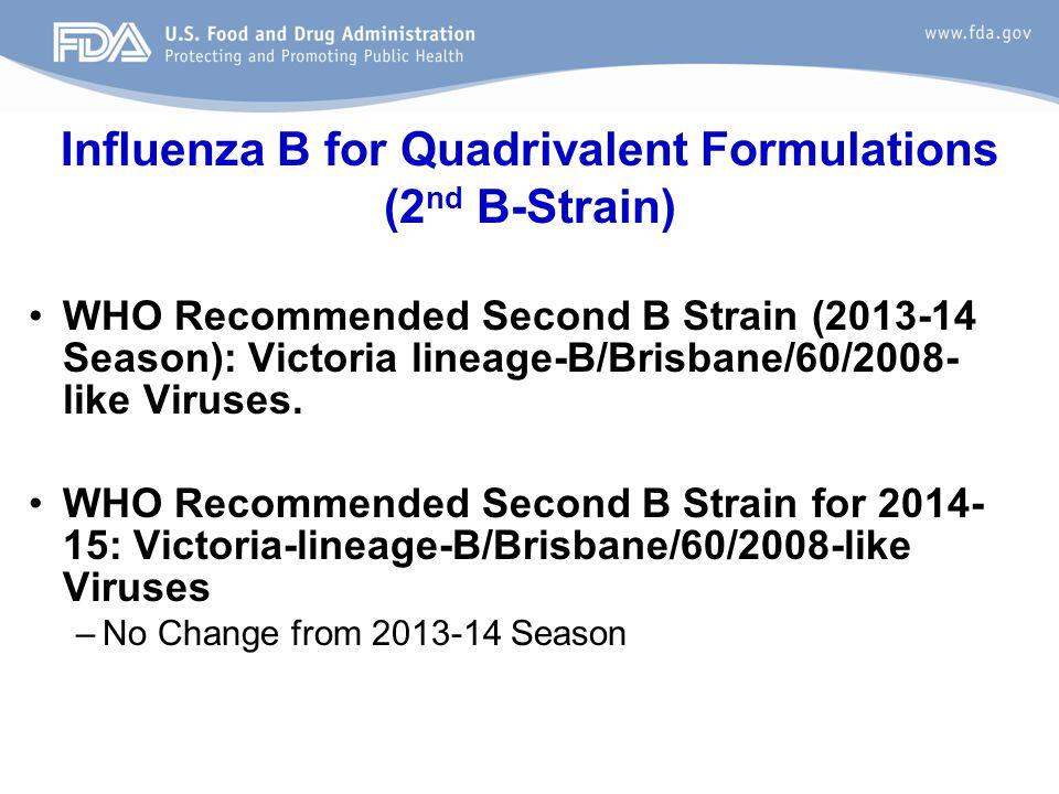 Influenza B for Quadrivalent Formulations (2 nd B-Strain) WHO Recommended Second B Strain (2013-14 Season): Victoria lineage-B/Brisbane/60/2008- like