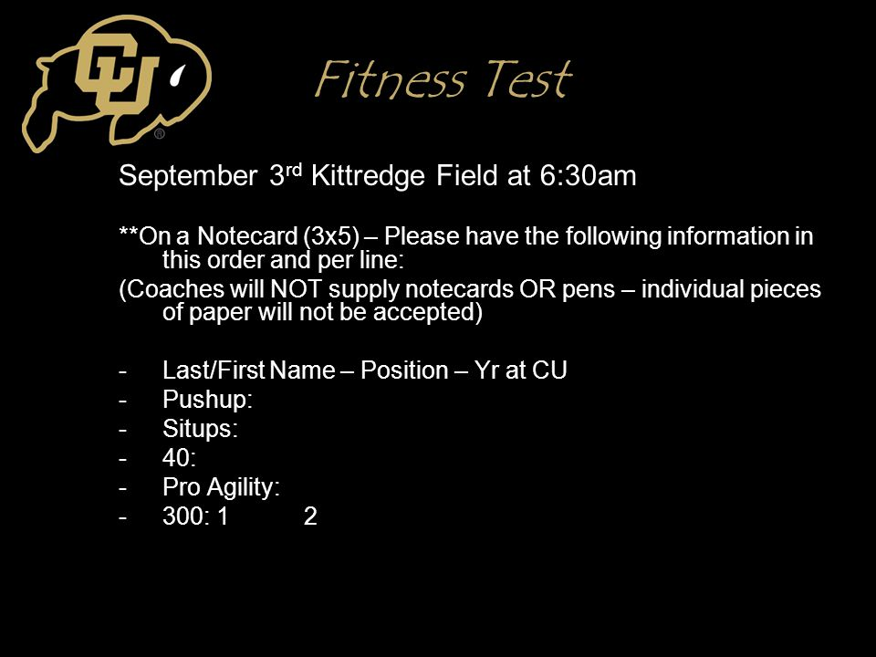 Fitness Test September 3 rd Kittredge Field at 6:30am **On a Notecard (3x5) – Please have the following information in this order and per line: (Coach