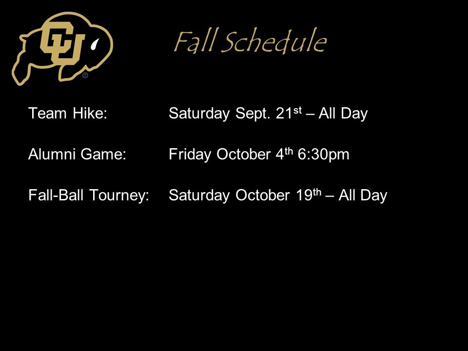 Fall Schedule Team Hike: Saturday Sept. 21 st – All Day Alumni Game: Friday October 4 th 6:30pm Fall-Ball Tourney: Saturday October 19 th – All Day