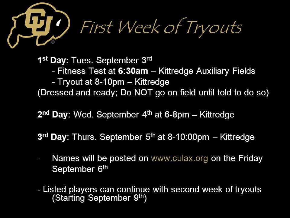 First Week of Tryouts 1 st Day: Tues. September 3 rd - Fitness Test at 6:30am – Kittredge Auxiliary Fields - Tryout at 8-10pm – Kittredge (Dressed and