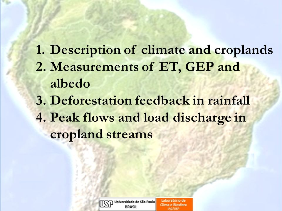1.Description of climate and croplands 2.Measurements of ET, GEP and albedo 3.Deforestation feedback in rainfall 4.Peak flows and load discharge in cropland streams