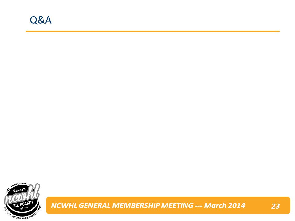 NCWHL GENERAL MEMBERSHIP MEETING --- March 2014 Q&A 23