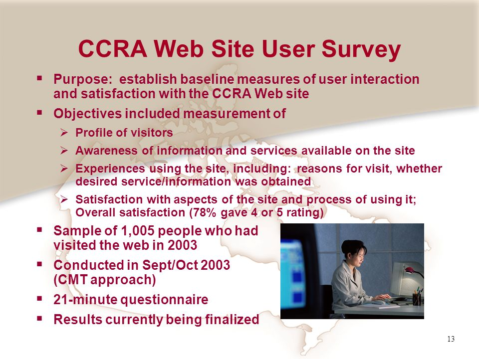 13 CCRA Web Site User Survey Purpose: establish baseline measures of user interaction and satisfaction with the CCRA Web site Objectives included meas