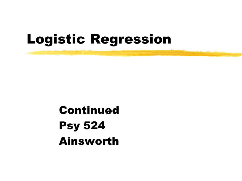 Logistic Regression Continued Psy 524 Ainsworth