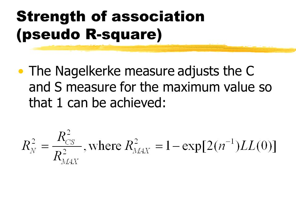 Strength of association (pseudo R-square) The Nagelkerke measure adjusts the C and S measure for the maximum value so that 1 can be achieved: