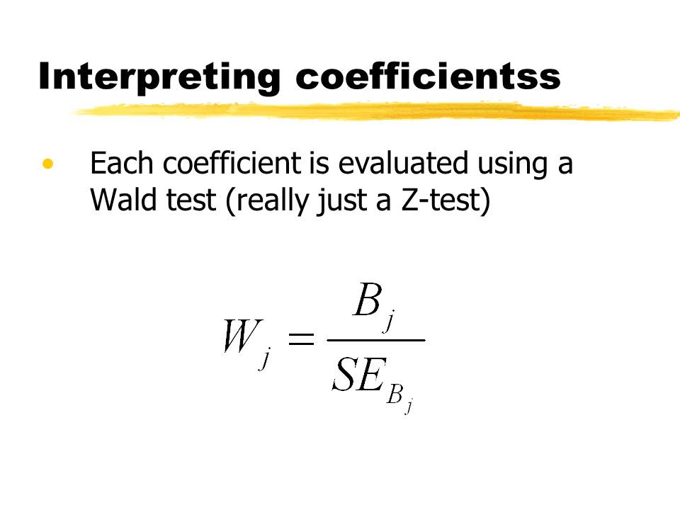 Interpreting coefficientss Each coefficient is evaluated using a Wald test (really just a Z-test)