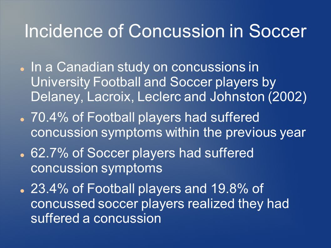 Incidence of Concussion in Soccer In a Canadian study on concussions in University Football and Soccer players by Delaney, Lacroix, Leclerc and Johnst