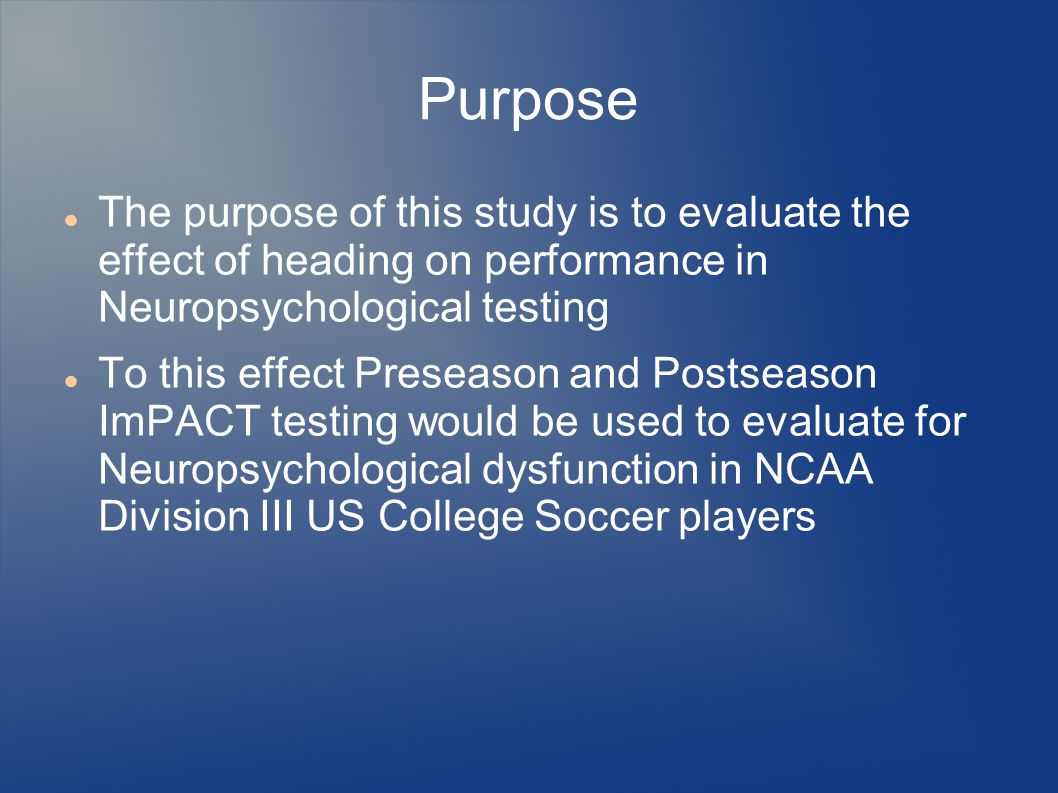 Purpose The purpose of this study is to evaluate the effect of heading on performance in Neuropsychological testing To this effect Preseason and Posts