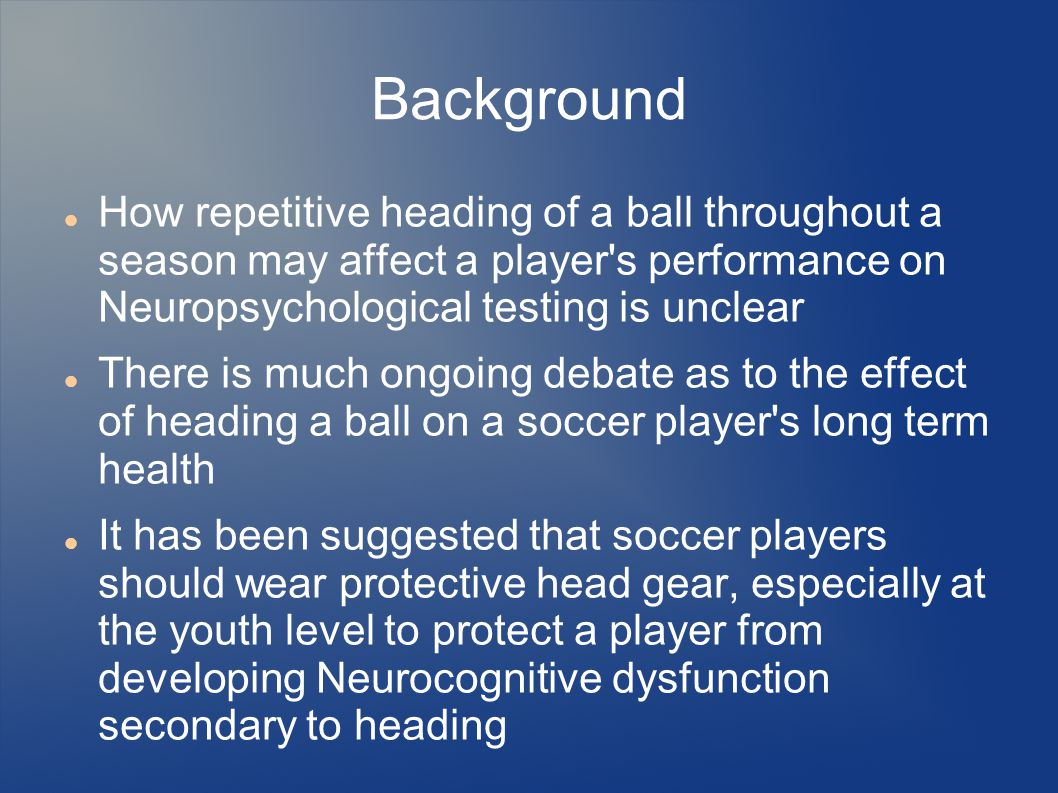 Background How repetitive heading of a ball throughout a season may affect a player's performance on Neuropsychological testing is unclear There is mu