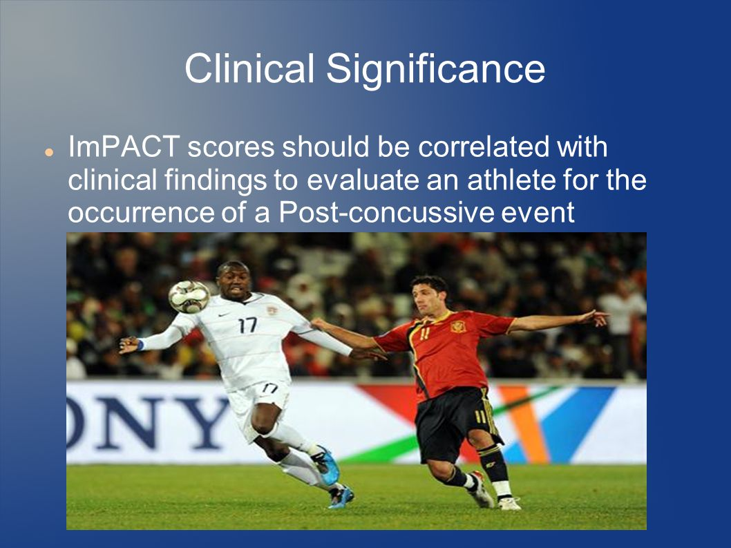 Clinical Significance ImPACT scores should be correlated with clinical findings to evaluate an athlete for the occurrence of a Post-concussive event