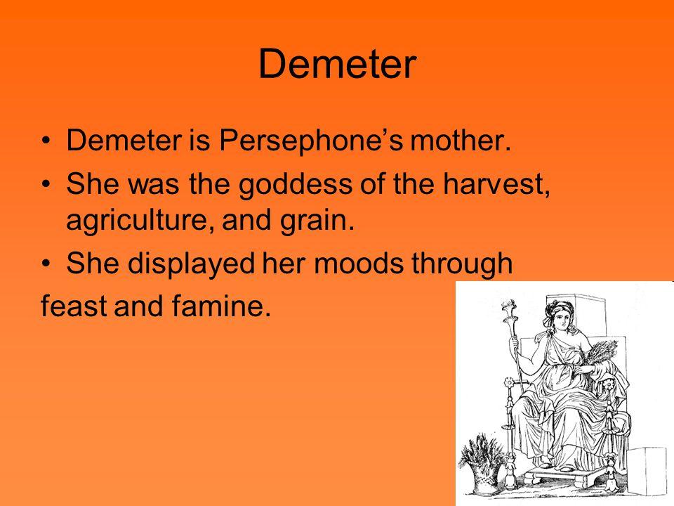 Persephone Persephone is Demeters daughter.