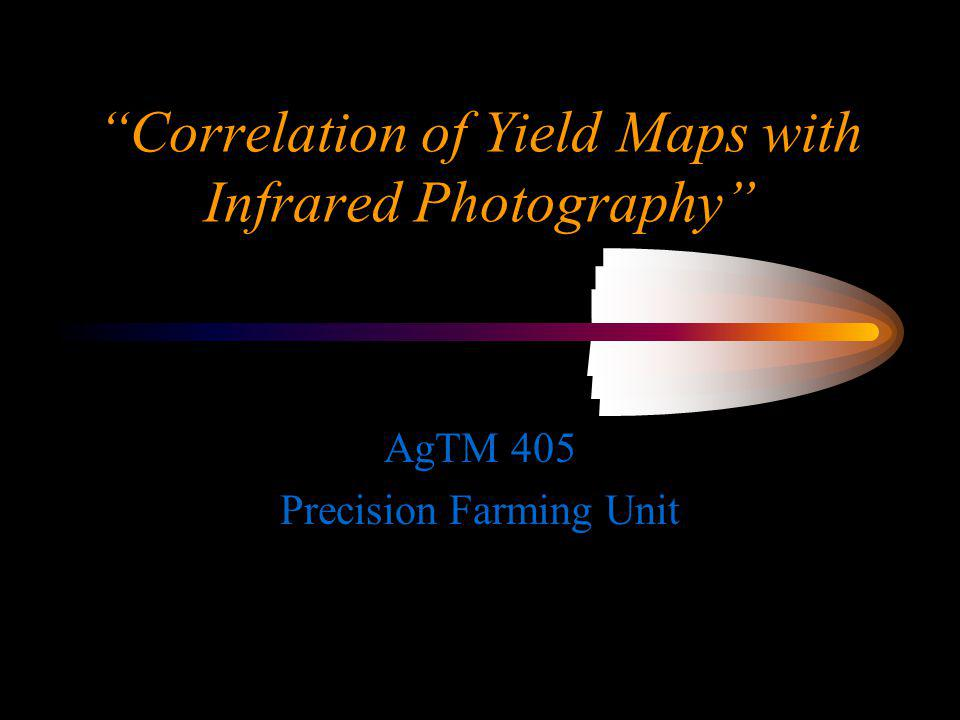 Correlation of Yield Maps with Infrared Photography AgTM 405 Precision Farming Unit