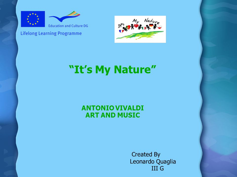 Its My Nature ANTONIO VIVALDI ART AND MUSIC Created By Leonardo Quaglia III G