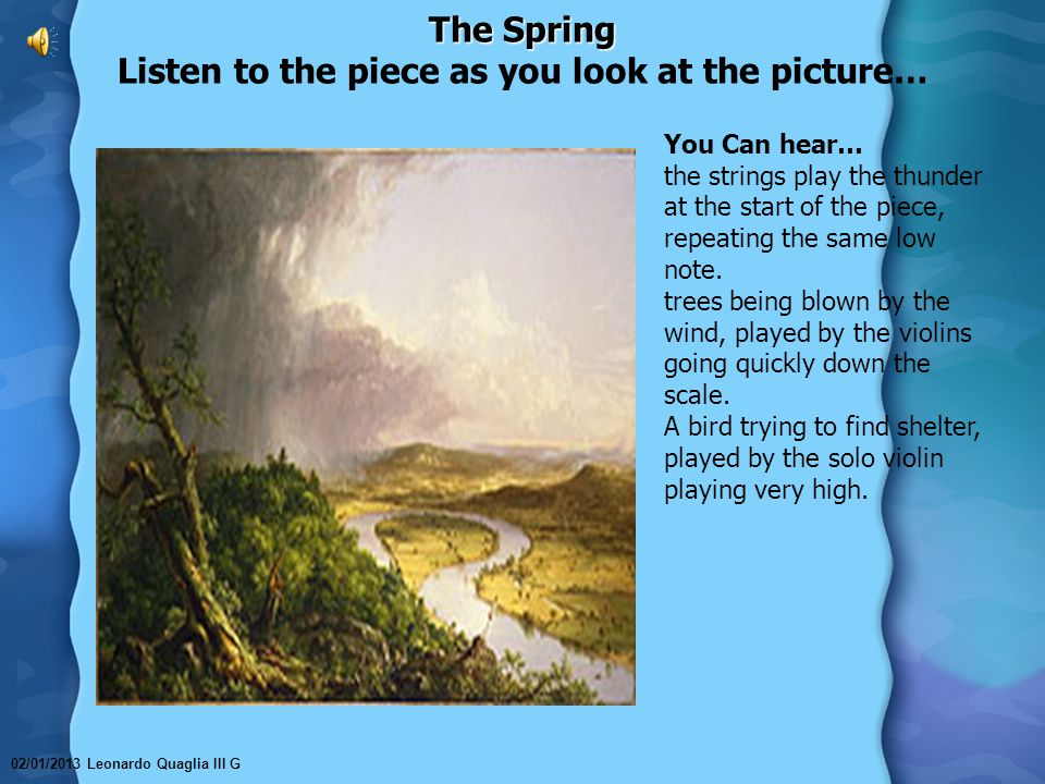 The Spring The Spring Listen to the piece as you look at the picture… You Can hear… the strings play the thunder at the start of the piece, repeating the same low note.