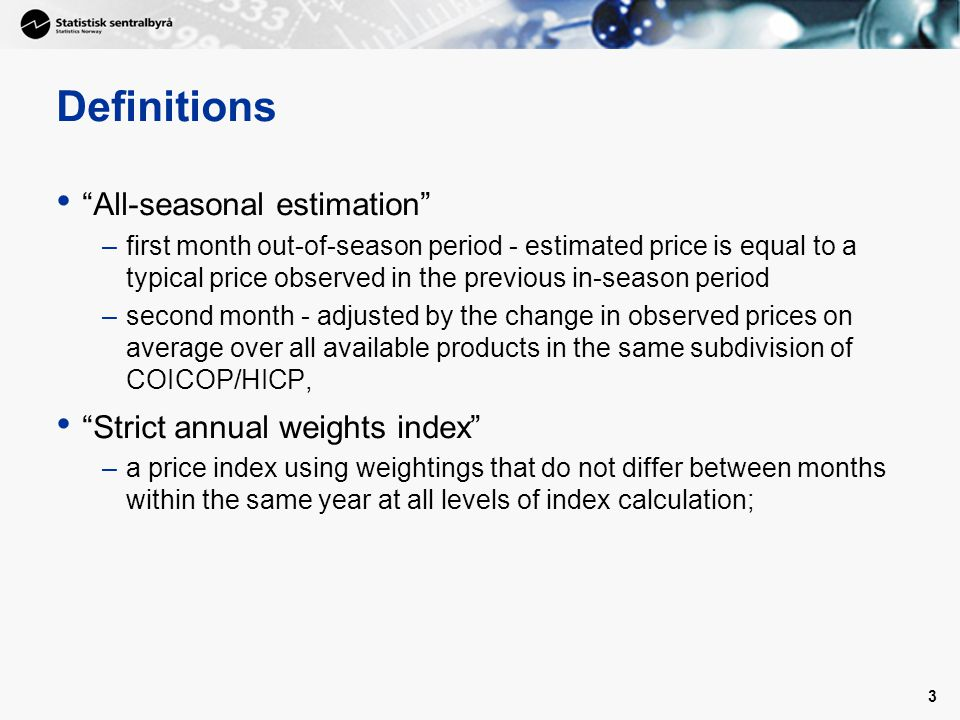 4 Definitions Class-confined seasonal weights index –a price index using weightings that within the same year do not differ between months for any COICOP/HICP subdivision taken as a whole, do not differ between months for products within any COICOP/HICP subdivision that does not contain any seasonal product.