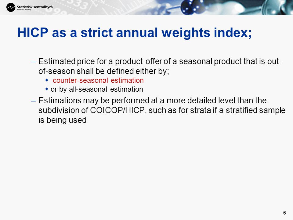 7 Class-confined seasonal weights index; –Seasonal product that is out-of-season shall have a weight of zero –Seasonal weights may also be established at a more detailed level