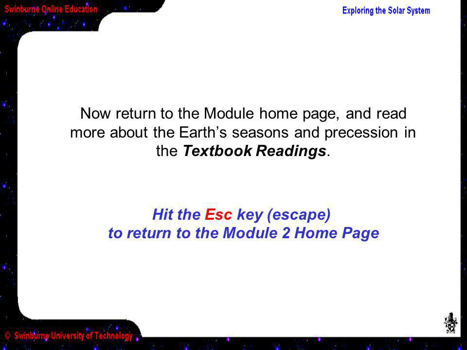 Now return to the Module home page, and read more about the Earths seasons and precession in the Textbook Readings.