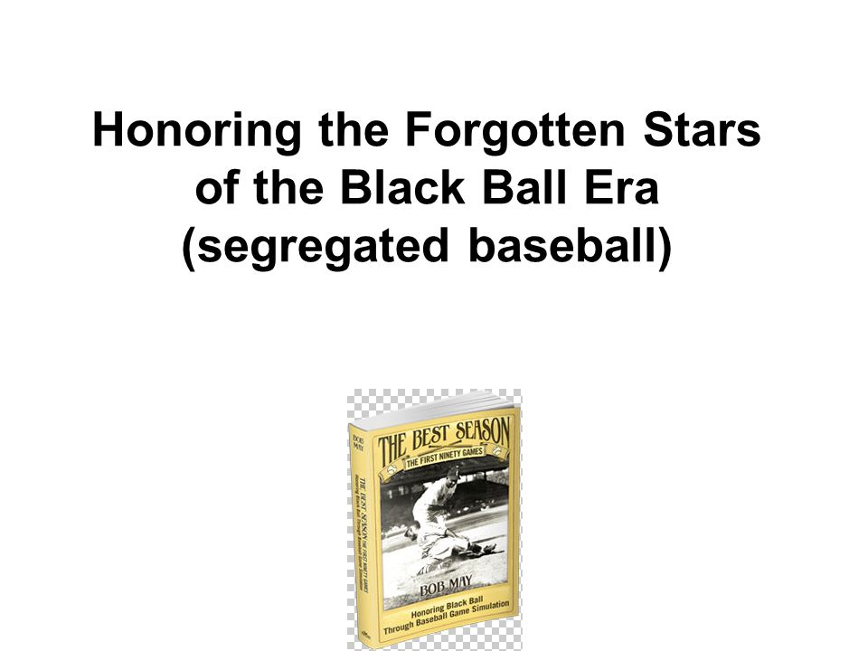 Honoring the Forgotten Stars of the Black Ball Era (segregated baseball)