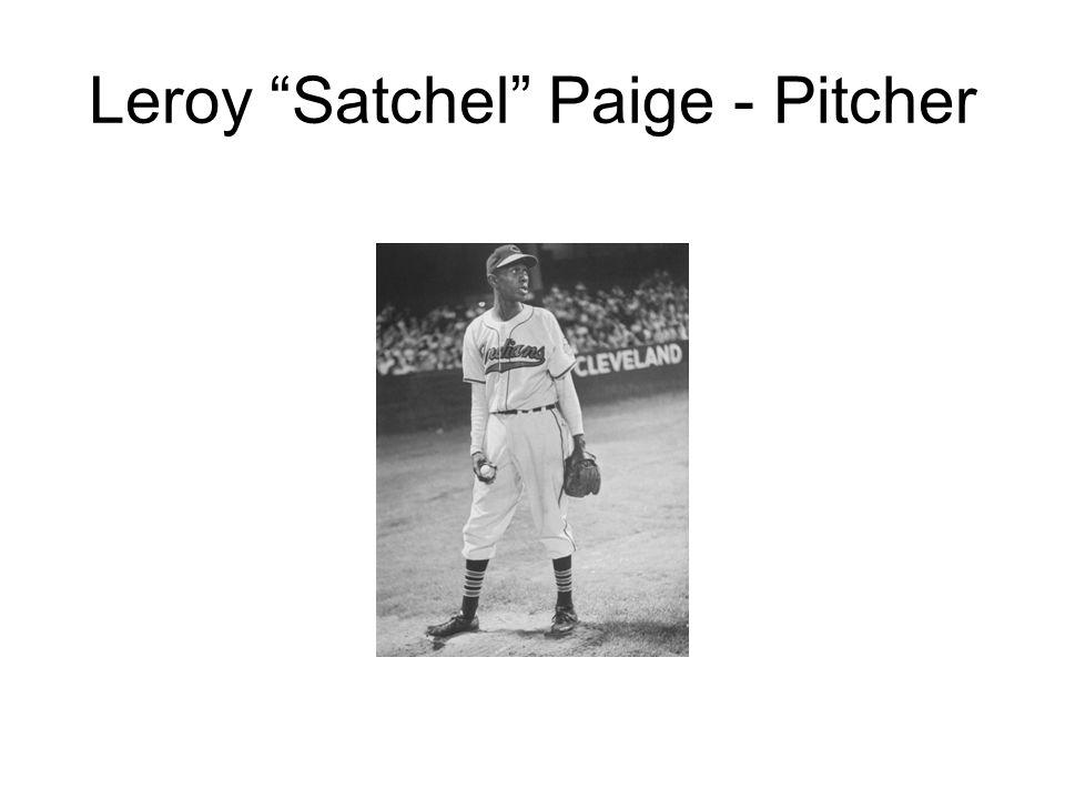 Leroy Satchel Paige - Pitcher