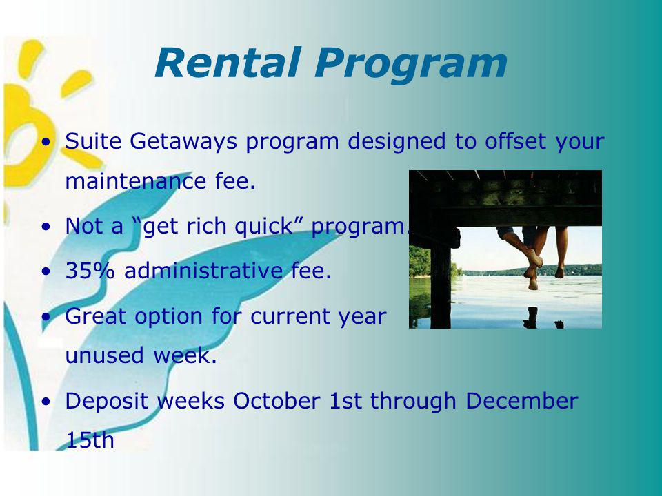 Rental Program Suite Getaways program designed to offset your maintenance fee.