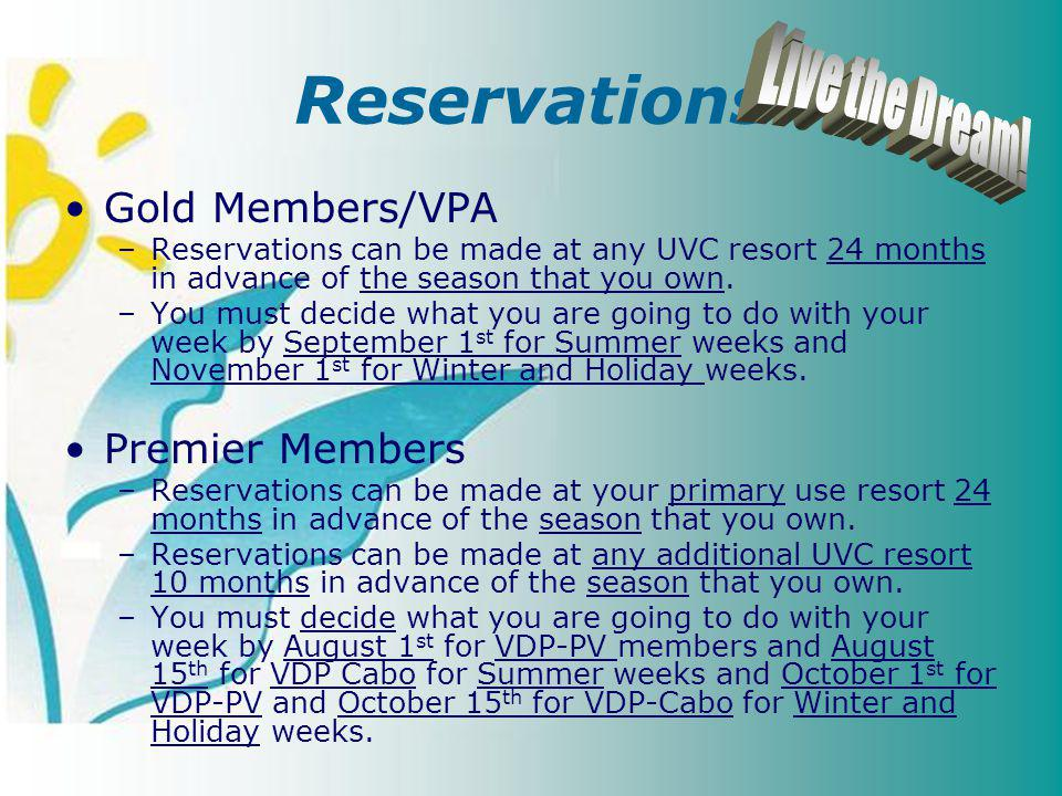 Reservations Gold Members/VPA –Reservations can be made at any UVC resort 24 months in advance of the season that you own.