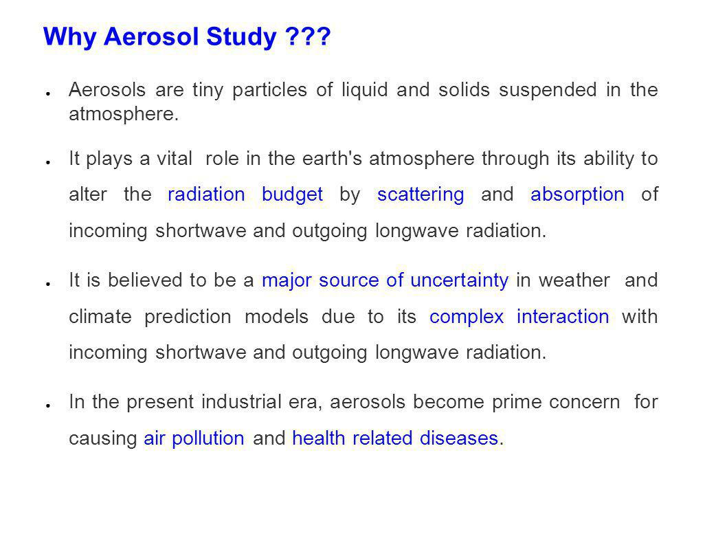 Why Aerosol Study . Aerosols are tiny particles of liquid and solids suspended in the atmosphere.