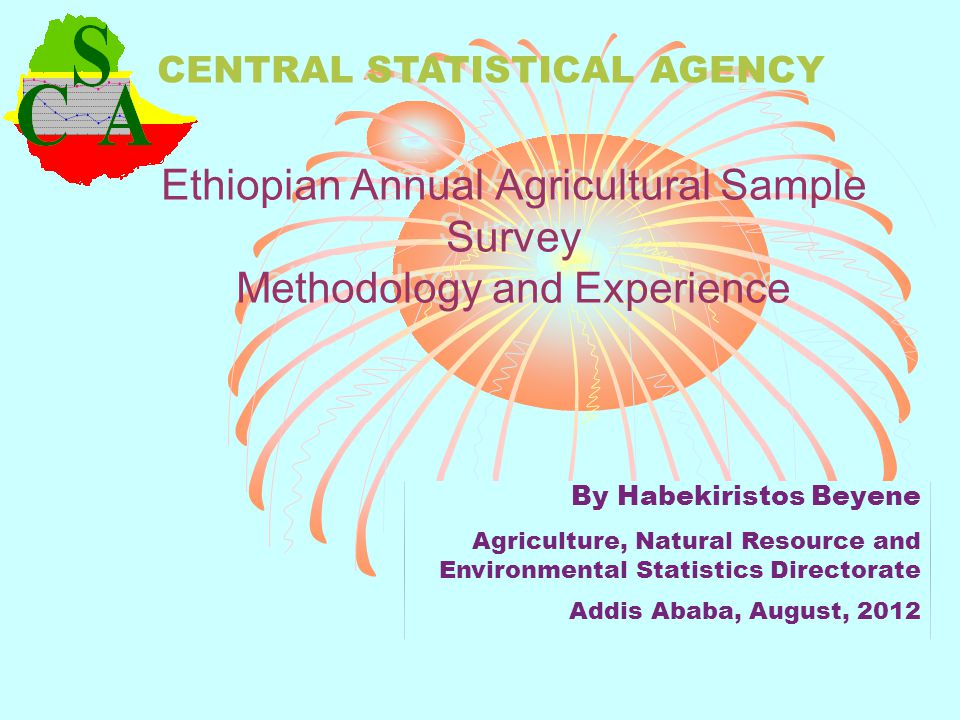 Ethiopian Annual Agricultural Sample Survey Methodology and Experience By Habekiristos Beyene Agriculture, Natural Resource and Environmental Statisti