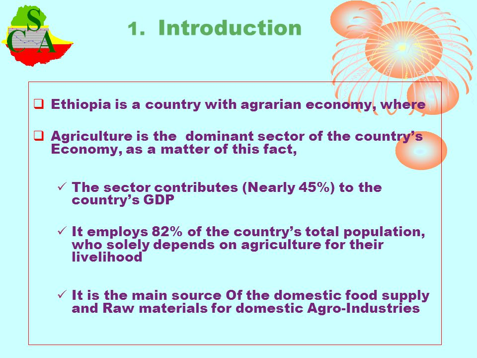 1. Introduction Ethiopia is a country with agrarian economy, where Agriculture is the dominant sector of the countrys Economy, as a matter of this fac
