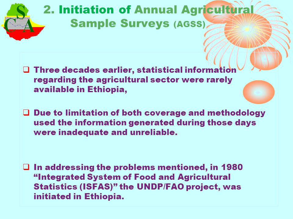 2. Initiation of Annual Agricultural Sample Surveys (AGSS) Three decades earlier, statistical information regarding the agricultural sector were rarel