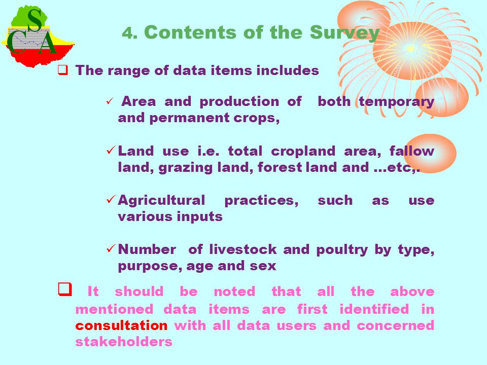 4. Contents of the Survey The range of data items includes Area and production of both temporary and permanent crops, Land use i.e. total cropland are