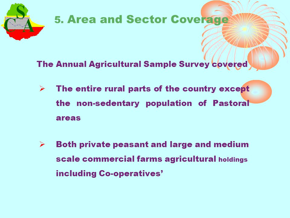 The Annual Agricultural Sample Survey covered The entire rural parts of the country except the non-sedentary population of Pastoral areas Both private