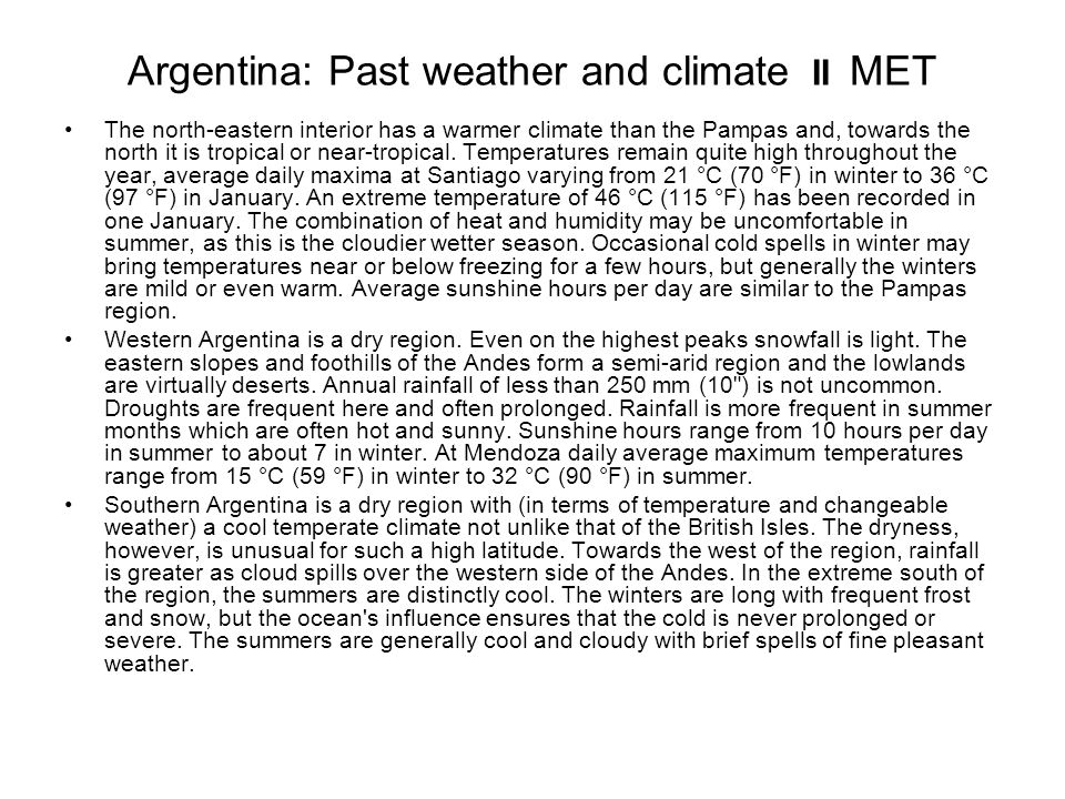 Argentina: Past weather and climate II MET The north-eastern interior has a warmer climate than the Pampas and, towards the north it is tropical or ne