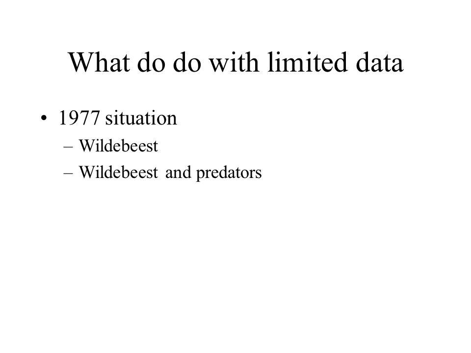 What do do with limited data 1977 situation –Wildebeest –Wildebeest and predators