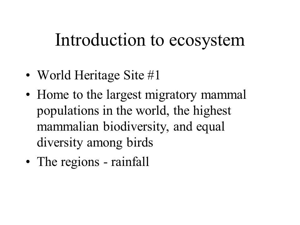 Introduction to ecosystem World Heritage Site #1 Home to the largest migratory mammal populations in the world, the highest mammalian biodiversity, an
