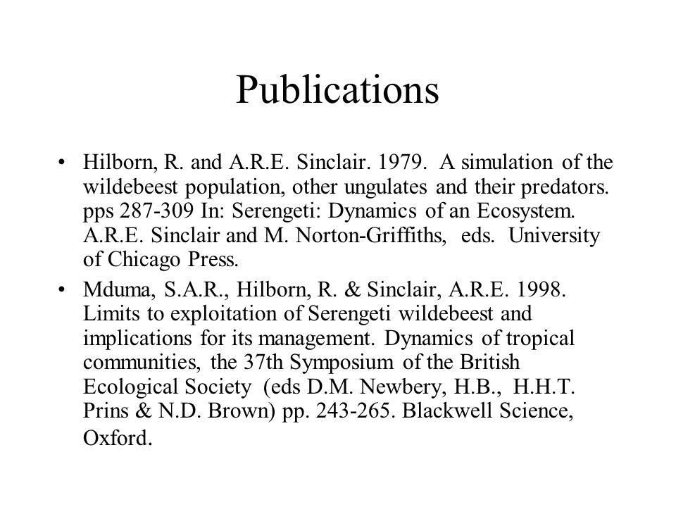 Publications Hilborn, R. and A.R.E. Sinclair. 1979. A simulation of the wildebeest population, other ungulates and their predators. pps 287-309 In: Se