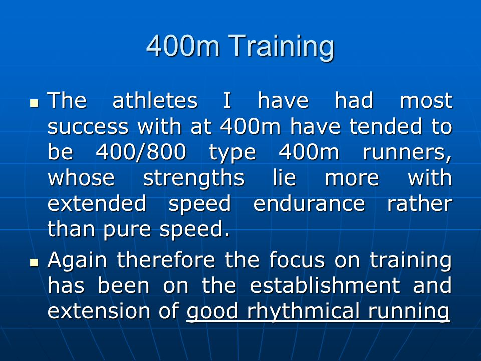 400m Training The athletes I have had most success with at 400m have tended to be 400/800 type 400m runners, whose strengths lie more with extended sp