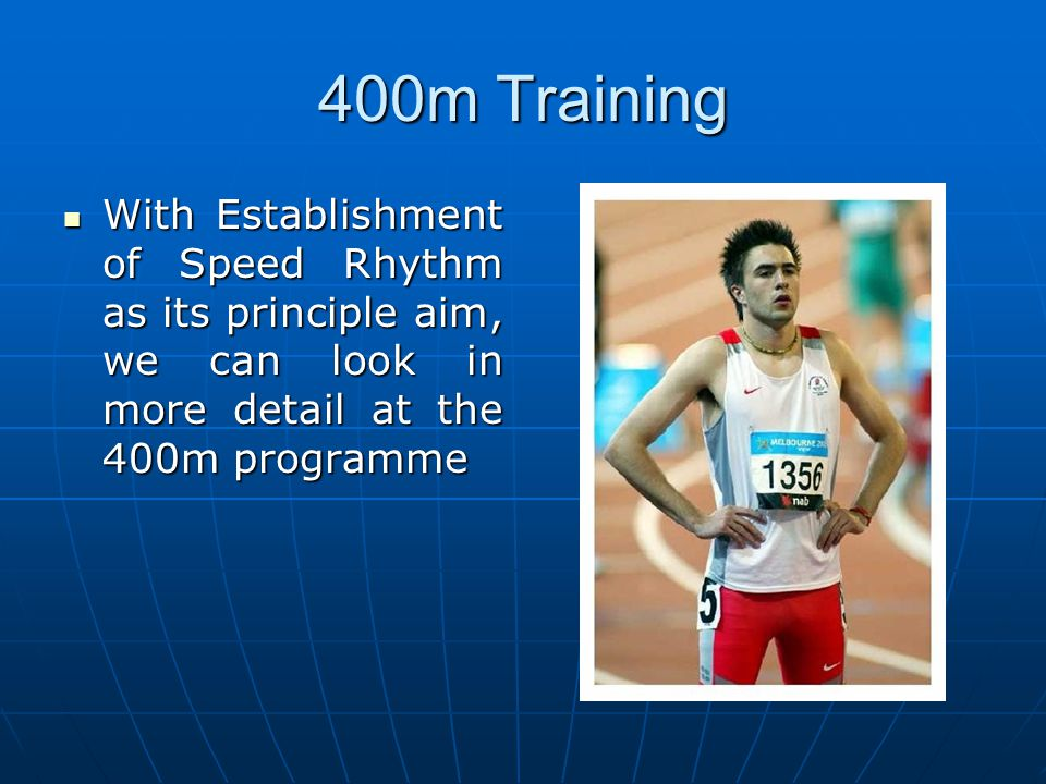 400m Training With Establishment of Speed Rhythm as its principle aim, we can look in more detail at the 400m programme With Establishment of Speed Rh