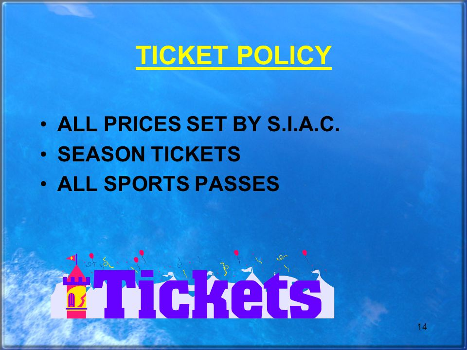 14 TICKET POLICY ALL PRICES SET BY S.I.A.C. SEASON TICKETS ALL SPORTS PASSES