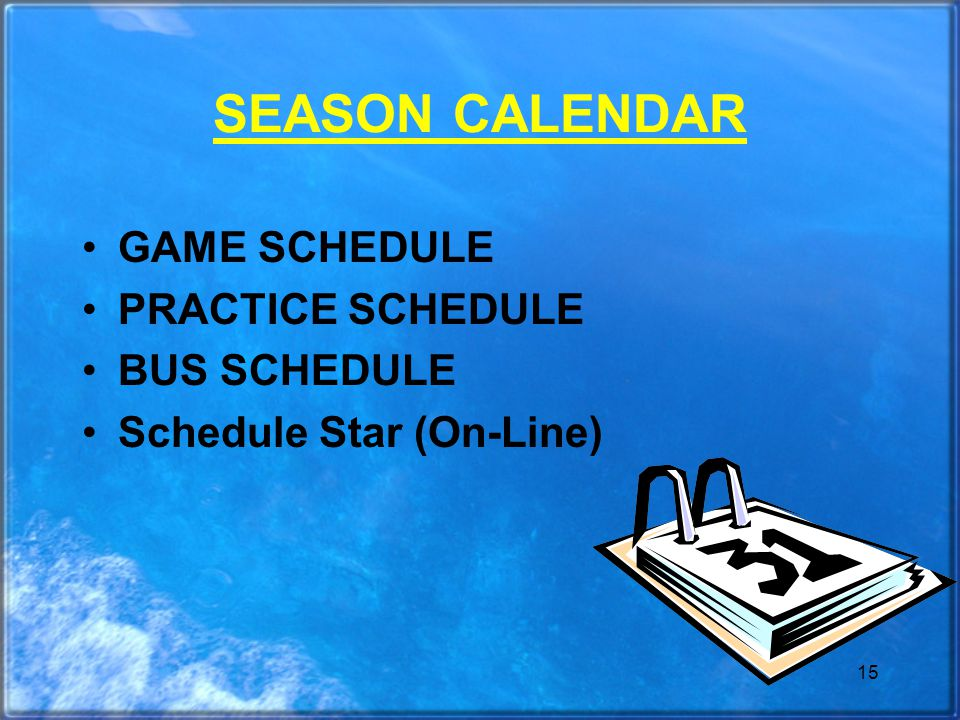 15 SEASON CALENDAR GAME SCHEDULE PRACTICE SCHEDULE BUS SCHEDULE Schedule Star (On-Line)