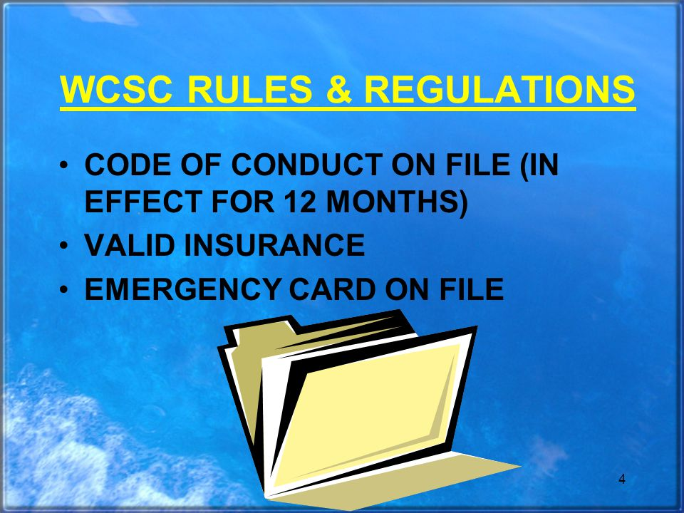 4 WCSC RULES & REGULATIONS CODE OF CONDUCT ON FILE (IN EFFECT FOR 12 MONTHS) VALID INSURANCE EMERGENCY CARD ON FILE