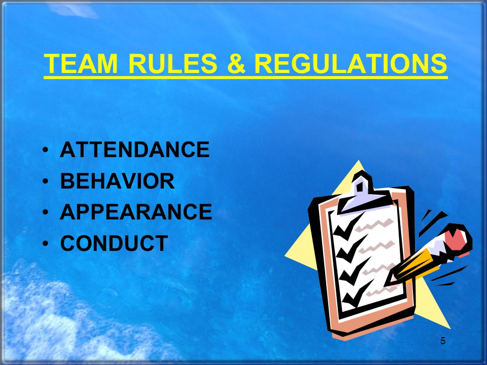 5 TEAM RULES & REGULATIONS ATTENDANCE BEHAVIOR APPEARANCE CONDUCT