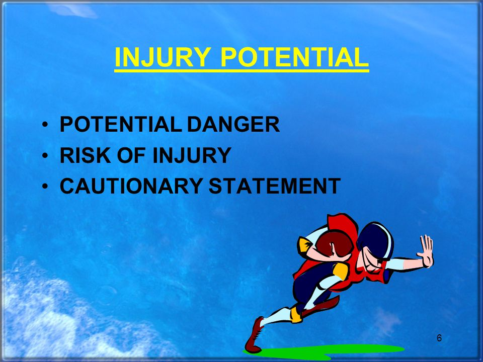 6 INJURY POTENTIAL POTENTIAL DANGER RISK OF INJURY CAUTIONARY STATEMENT
