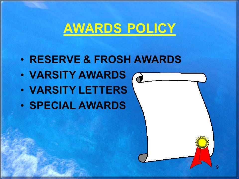 9 AWARDS POLICY RESERVE & FROSH AWARDS VARSITY AWARDS VARSITY LETTERS SPECIAL AWARDS