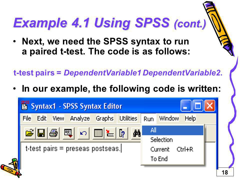 18 Example 4.1 Using SPSS (cont.) Next, we need the SPSS syntax to run a paired t-test.