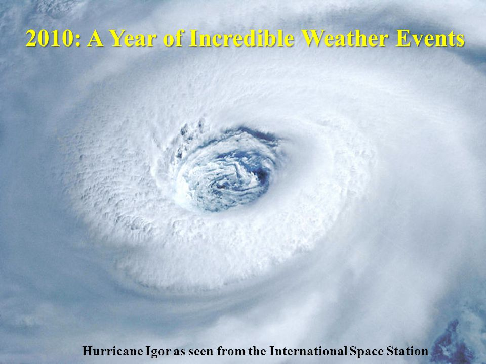 Hurricane Igor as seen from the International Space Station 2010: A Year of Incredible Weather Events