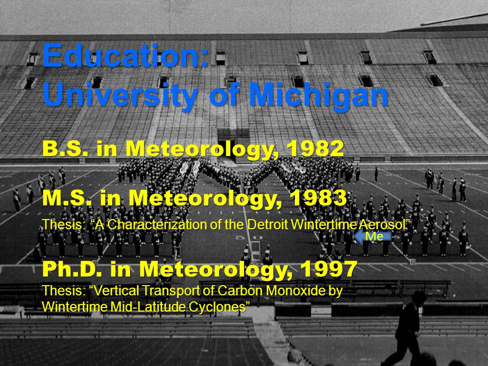 Education: University of Michigan B.S. in Meteorology, 1982 M.S.