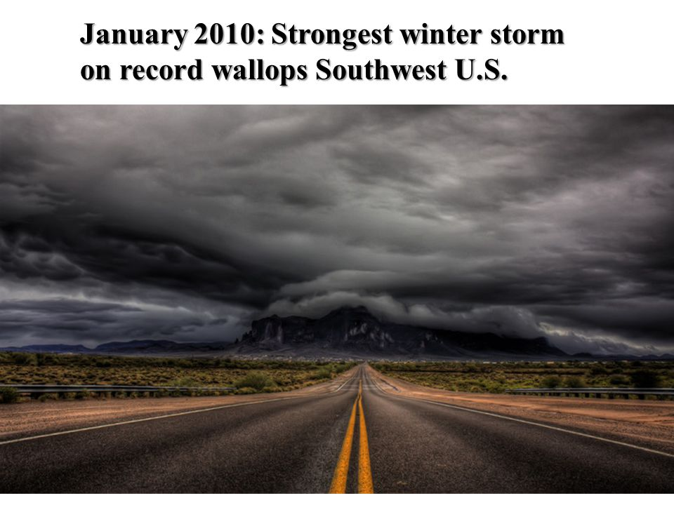 January 2010: Strongest winter storm on record wallops Southwest U.S.