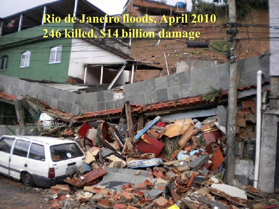 Rio de Janeiro floods, April 2010 246 killed, $14 billion damage