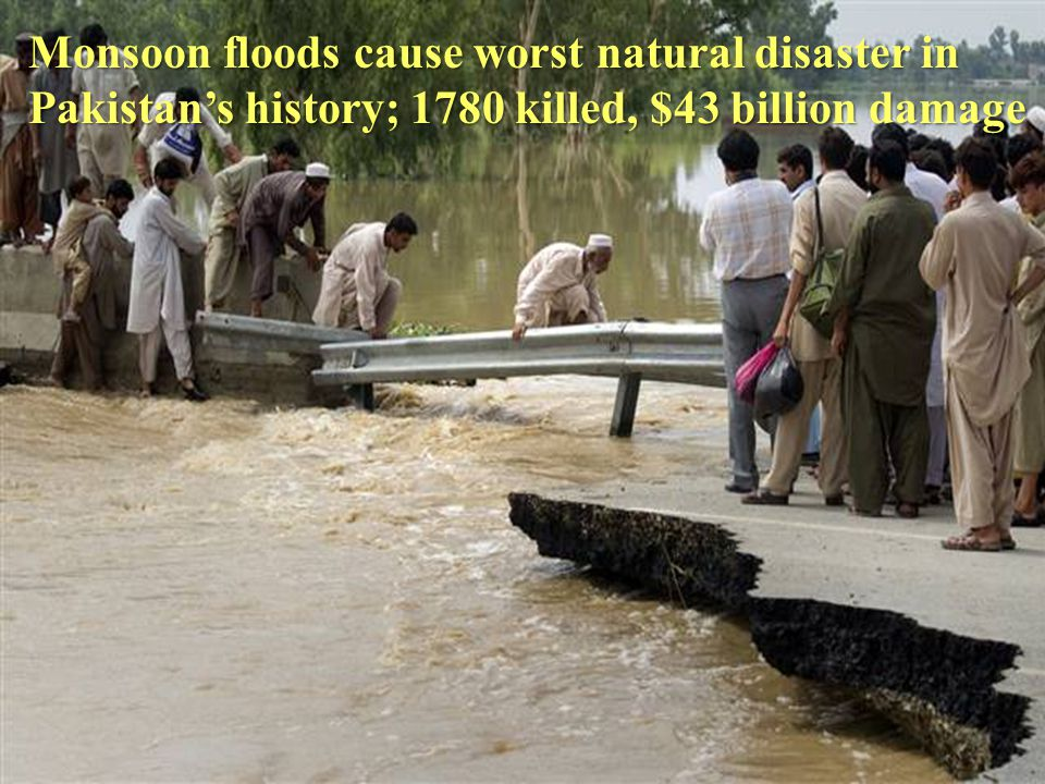 Monsoon floods cause worst natural disaster in Pakistans history; 1780 killed, $43 billion damage