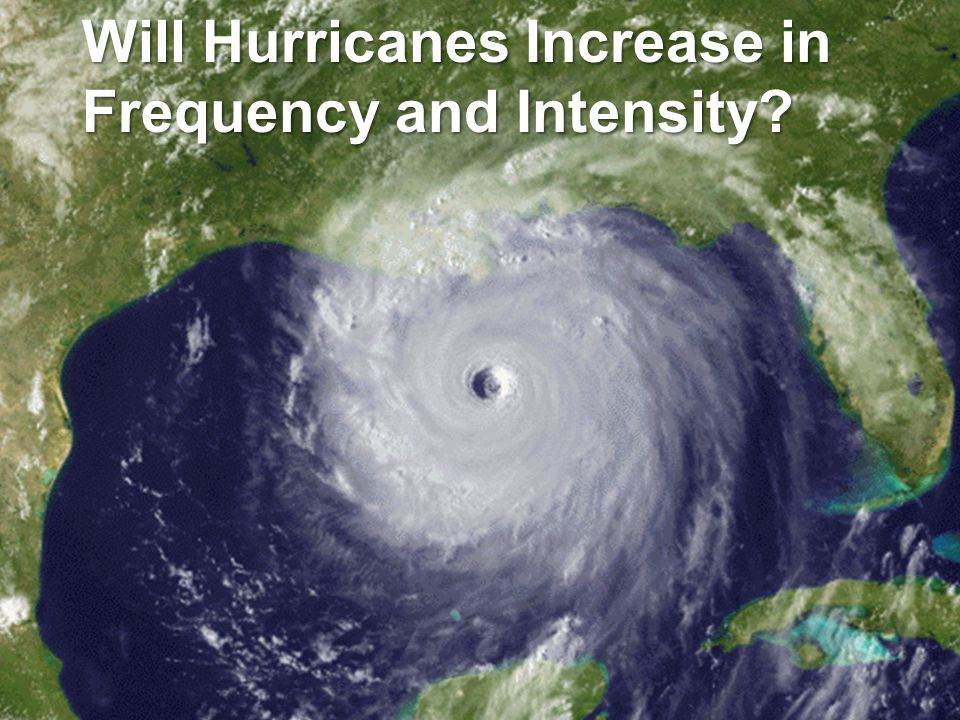 Will Hurricanes Increase in Frequency and Intensity
